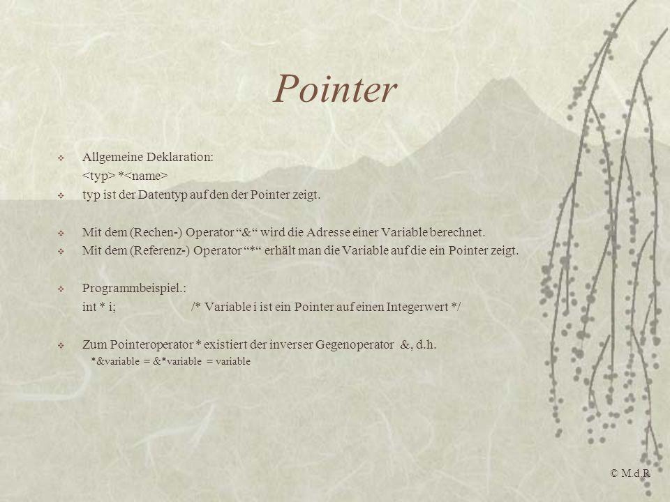 Pointer Allgemeine Deklaration: * typ ist der Datentyp auf den der Pointer zeigt. Mit dem (Rechen-) Operator & wird die Adresse einer Variable berechn