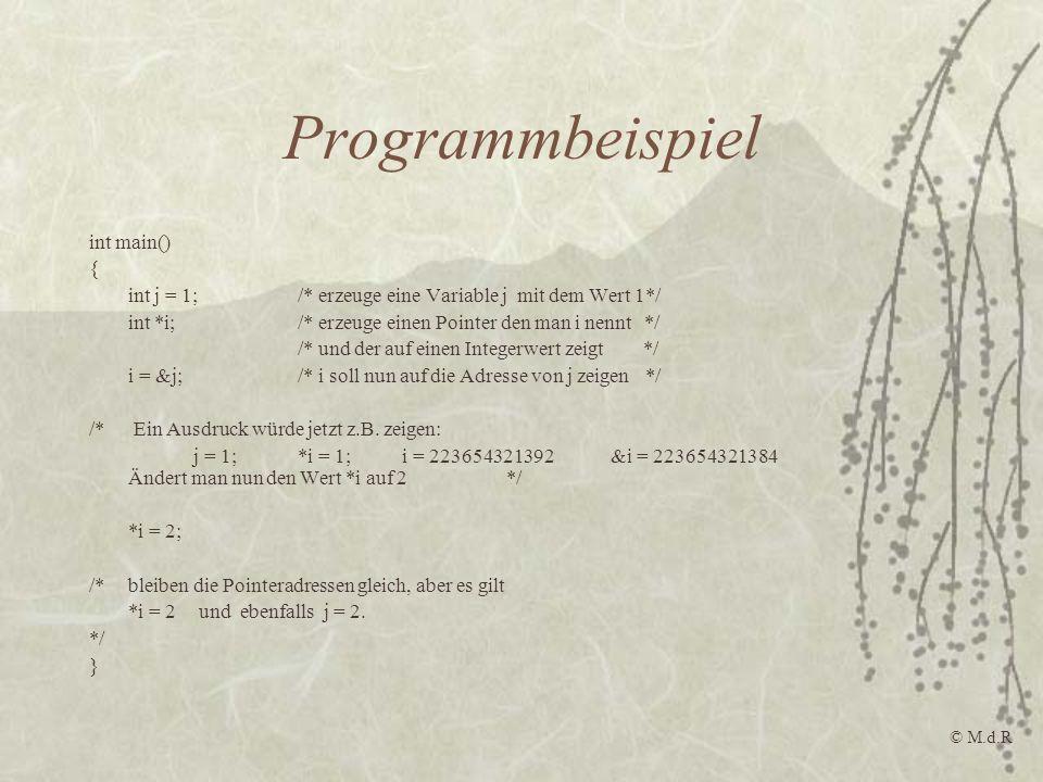 Programmbeispiel int main() { int j = 1;/* erzeuge eine Variable j mit dem Wert 1*/ int *i;/* erzeuge einen Pointer den man i nennt */ /* und der auf