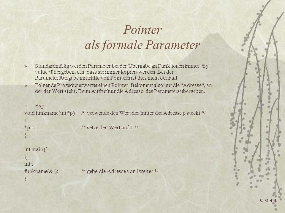 Pointer als formale Parameter Standardmäßig werden Parameter bei der Übergabe an Funktionen immer by value übergeben, d.h. dass sie immer kopiert werd