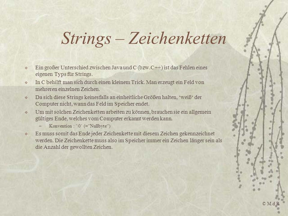 Strings – Zeichenketten Ein großer Unterschied zwischen Java und C (bzw.C++) ist das Fehlen eines eigenen Typs für Strings. In C behilft man sich durc