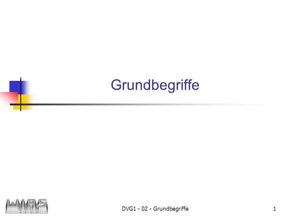 DVG1 - 02 - Grundbegriffe1 Grundbegriffe