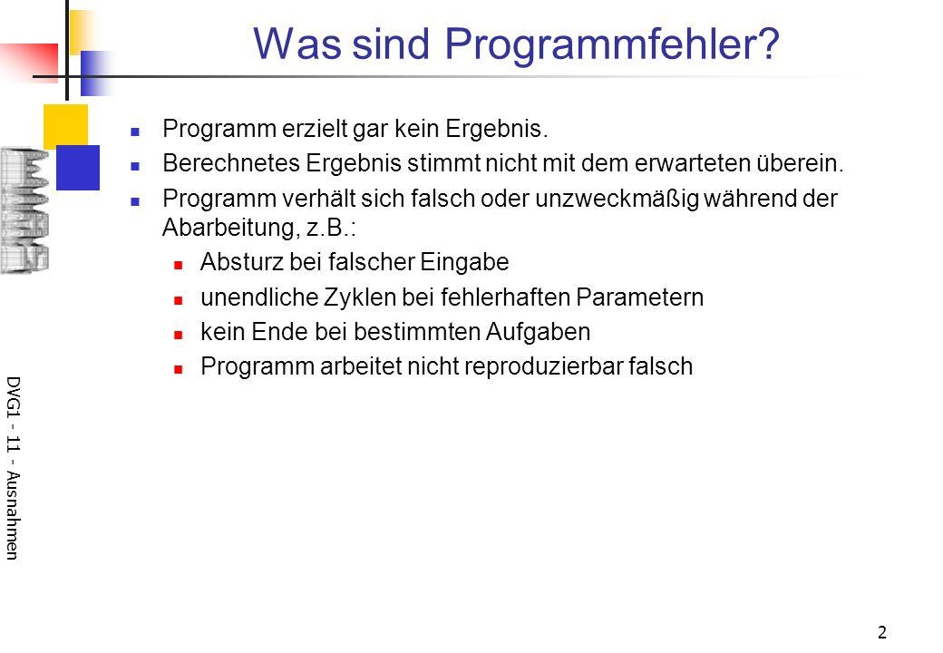 DVG1 - 11 - Ausnahmen 2 Was sind Programmfehler? Programm erzielt gar kein Ergebnis. Berechnetes Ergebnis stimmt nicht mit dem erwarteten überein. Pro