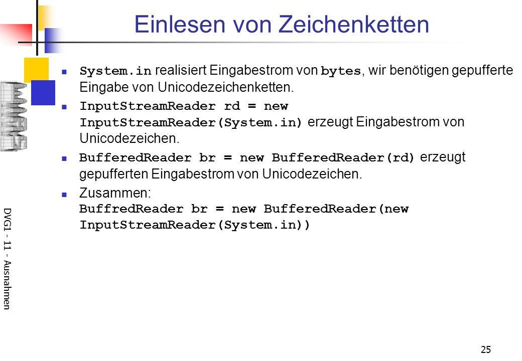 DVG1 - 11 - Ausnahmen 25 Einlesen von Zeichenketten System.in realisiert Eingabestrom von bytes, wir benötigen gepufferte Eingabe von Unicodezeichenketten.