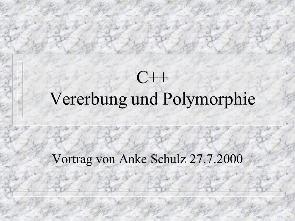 C++ Vererbung und Polymorphie Vortrag von Anke Schulz 27.7.2000