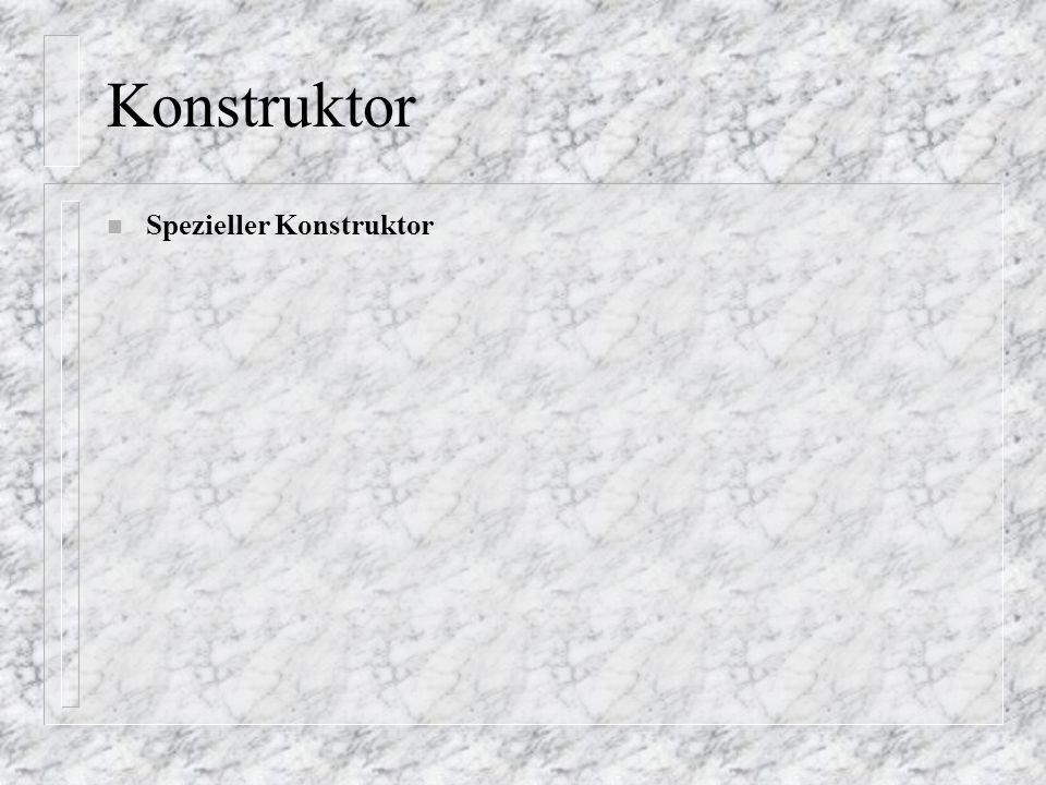 Konstruktor n Spezieller Konstruktor