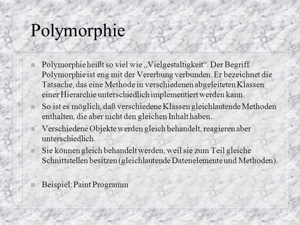 Polymorphie n Polymorphie heißt so viel wie Vielgestaltigkeit. Der Begriff Polymorphie ist eng mit der Vererbung verbunden. Er bezeichnet die Tatsache