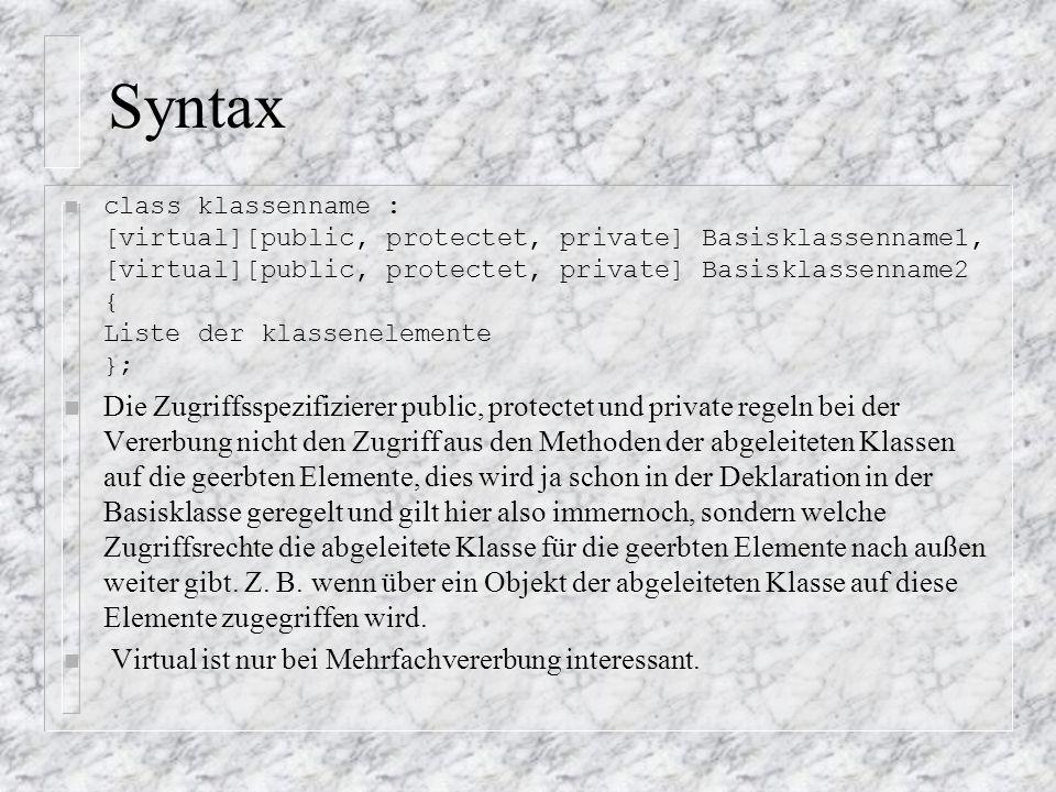 Syntax class klassenname : [virtual][public, protectet, private] Basisklassenname1, [virtual][public, protectet, private] Basisklassenname2 { Liste de