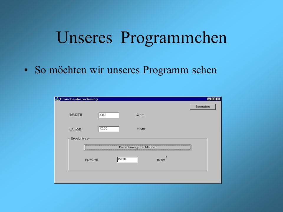 Unseres Programmchen So möchten wir unseres Programm sehen