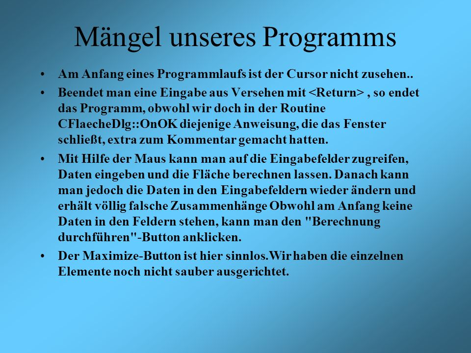 Mängel unseres Programms Am Anfang eines Programmlaufs ist der Cursor nicht zusehen..