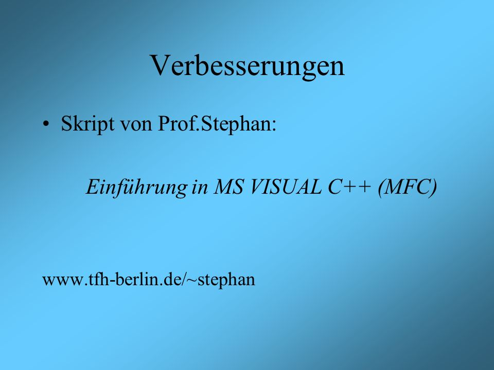 Verbesserungen Skript von Prof.Stephan: Einführung in MS VISUAL C++ (MFC) www.tfh-berlin.de/~stephan