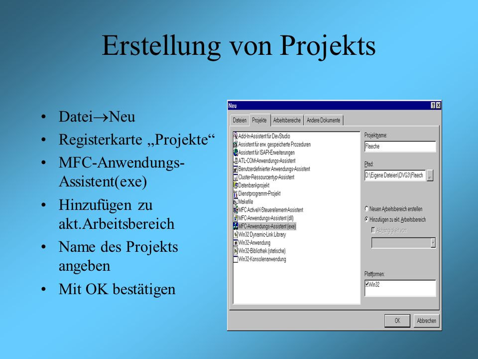 Erstellung von Projekts Datei Neu Registerkarte Projekte MFC-Anwendungs- Assistent(exe) Hinzufügen zu akt.Arbeitsbereich Name des Projekts angeben Mit OK bestätigen