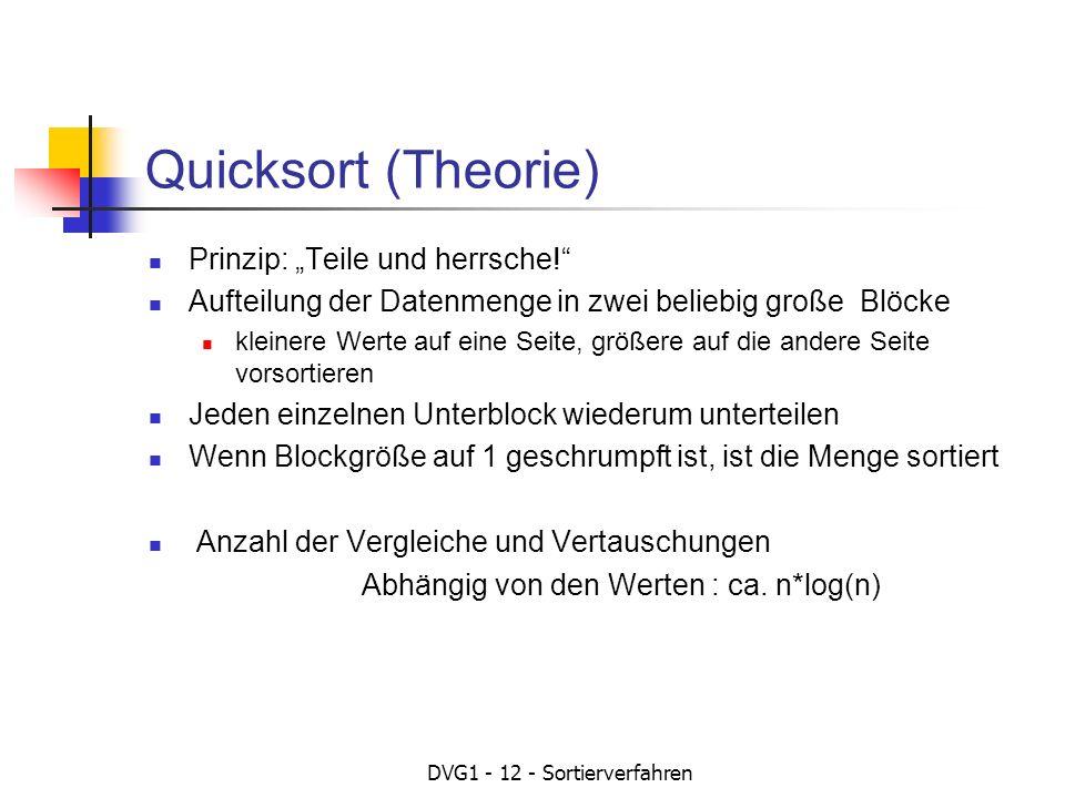DVG1 - 12 - Sortierverfahren Quicksort (Theorie) Prinzip: Teile und herrsche! Aufteilung der Datenmenge in zwei beliebig große Blöcke kleinere Werte a