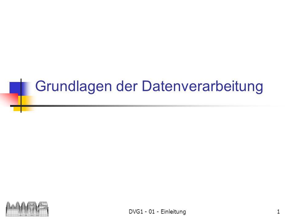 DVG1 - 01 - Einleitung1 Grundlagen der Datenverarbeitung