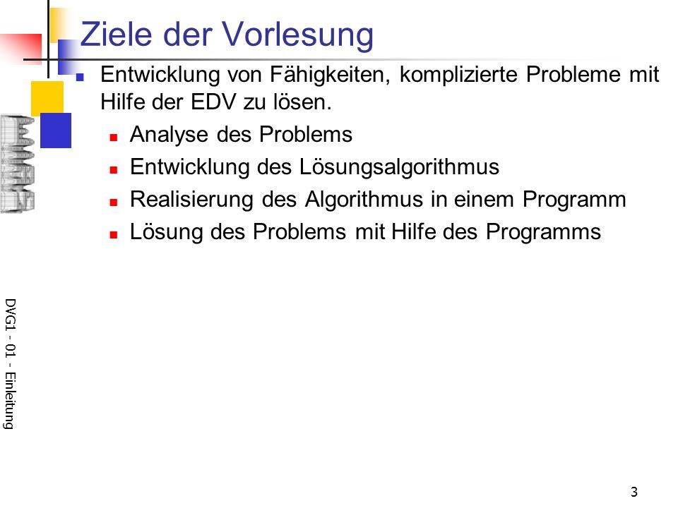 DVG1 - 01 - Einleitung 3 Ziele der Vorlesung Entwicklung von Fähigkeiten, komplizierte Probleme mit Hilfe der EDV zu lösen. Analyse des Problems Entwi