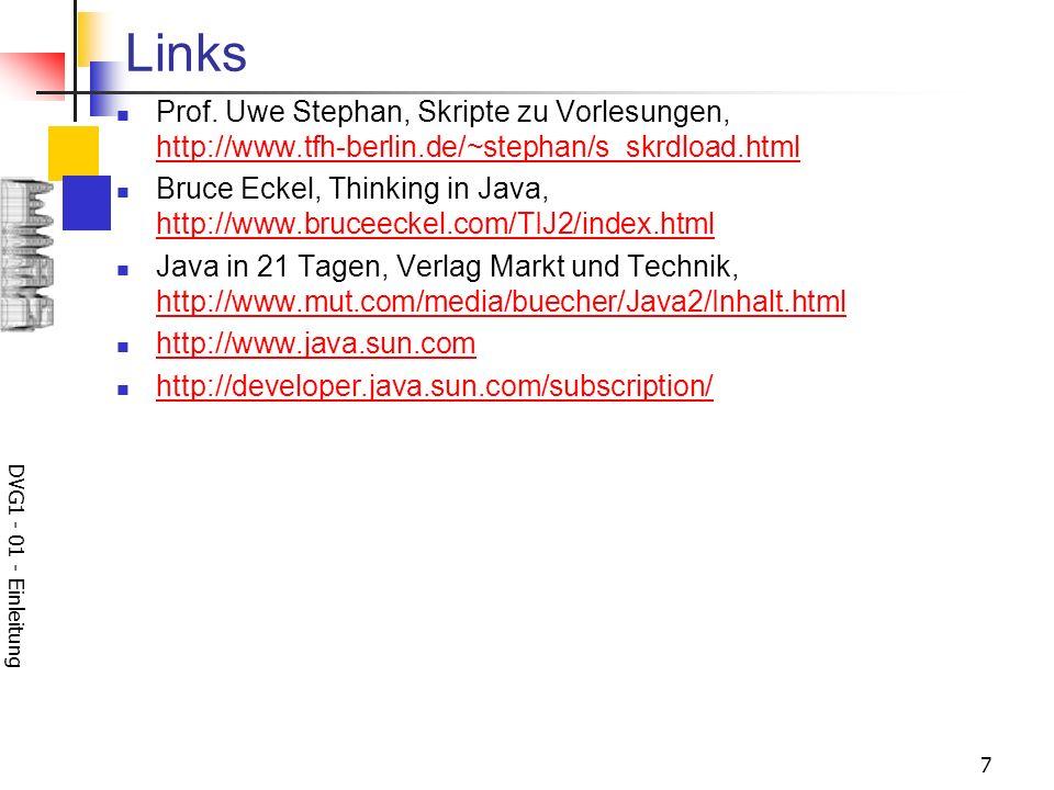 DVG1 - 01 - Einleitung 7 Links Prof. Uwe Stephan, Skripte zu Vorlesungen, http://www.tfh-berlin.de/~stephan/s_skrdload.html http://www.tfh-berlin.de/~