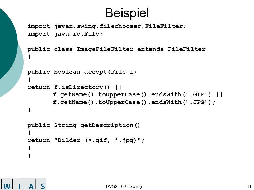 DVG2 - 09 - Swing11 Beispiel import javax.swing.filechooser.FileFilter; import java.io.File; public class ImageFileFilter extends FileFilter { public