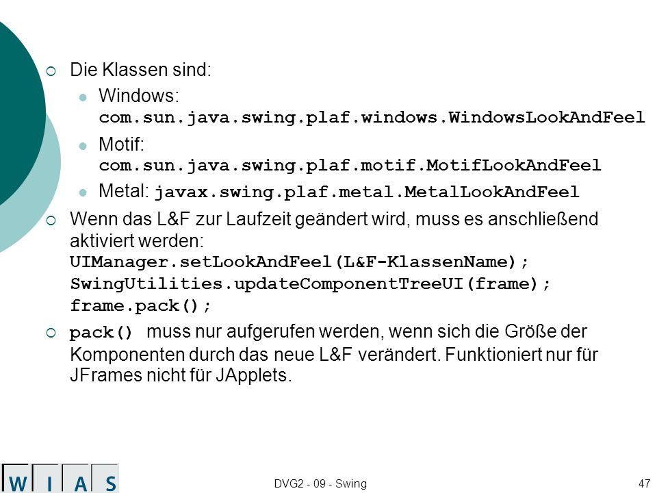 DVG2 - 09 - Swing47 Die Klassen sind: Windows: com.sun.java.swing.plaf.windows.WindowsLookAndFeel Motif: com.sun.java.swing.plaf.motif.MotifLookAndFee