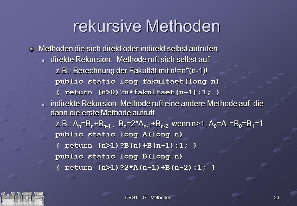 23DVG1 - 07 - Methoden rekursive Methoden Methoden die sich direkt oder indirekt selbst aufrufen.