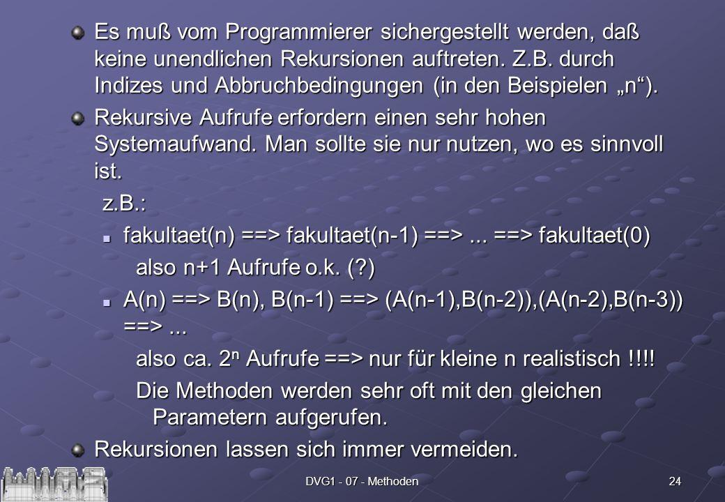 24DVG1 - 07 - Methoden Es muß vom Programmierer sichergestellt werden, daß keine unendlichen Rekursionen auftreten.
