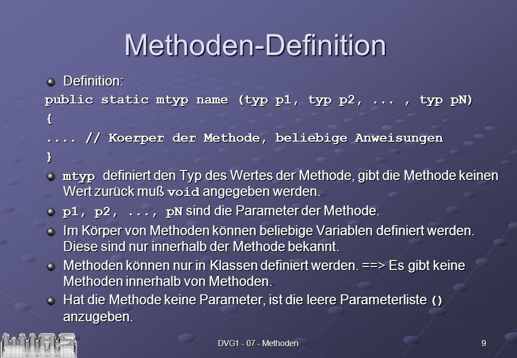9DVG Methoden Methoden-Definition Definition: public static mtyp name (typ p1, typ p2,..., typ pN) {....