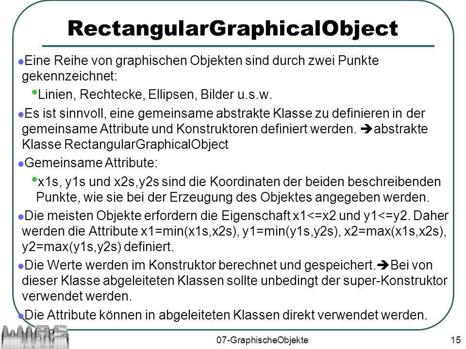 07-GraphischeObjekte15 RectangularGraphicalObject Eine Reihe von graphischen Objekten sind durch zwei Punkte gekennzeichnet: Linien, Rechtecke, Ellipsen, Bilder u.s.w.