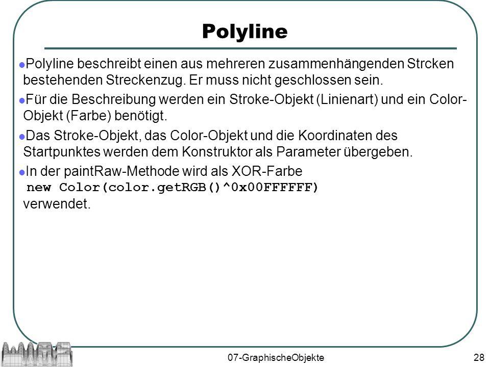 07-GraphischeObjekte28 Polyline Polyline beschreibt einen aus mehreren zusammenhängenden Strcken bestehenden Streckenzug.