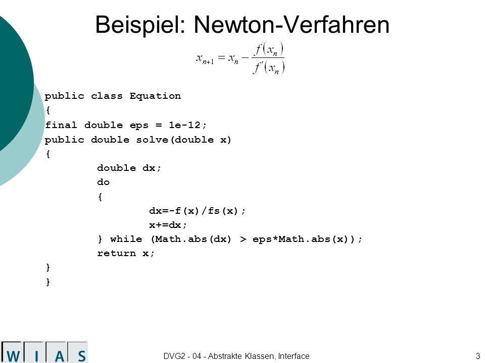 DVG2 - 04 - Abstrakte Klassen, Interface14 Methoden Typ Name ( [formaleParameterliste] ) [ []...[] ] [throws Ausnahme,...,Ausnahme] ; Methoden sind immer public abstract ==> keine Implementation