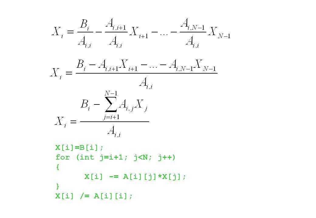 X[i]=B[i]; for (int j=i+1; j<N; j++) { X[i] -= A[i][j]*X[j]; } X[i] /= A[i][i];
