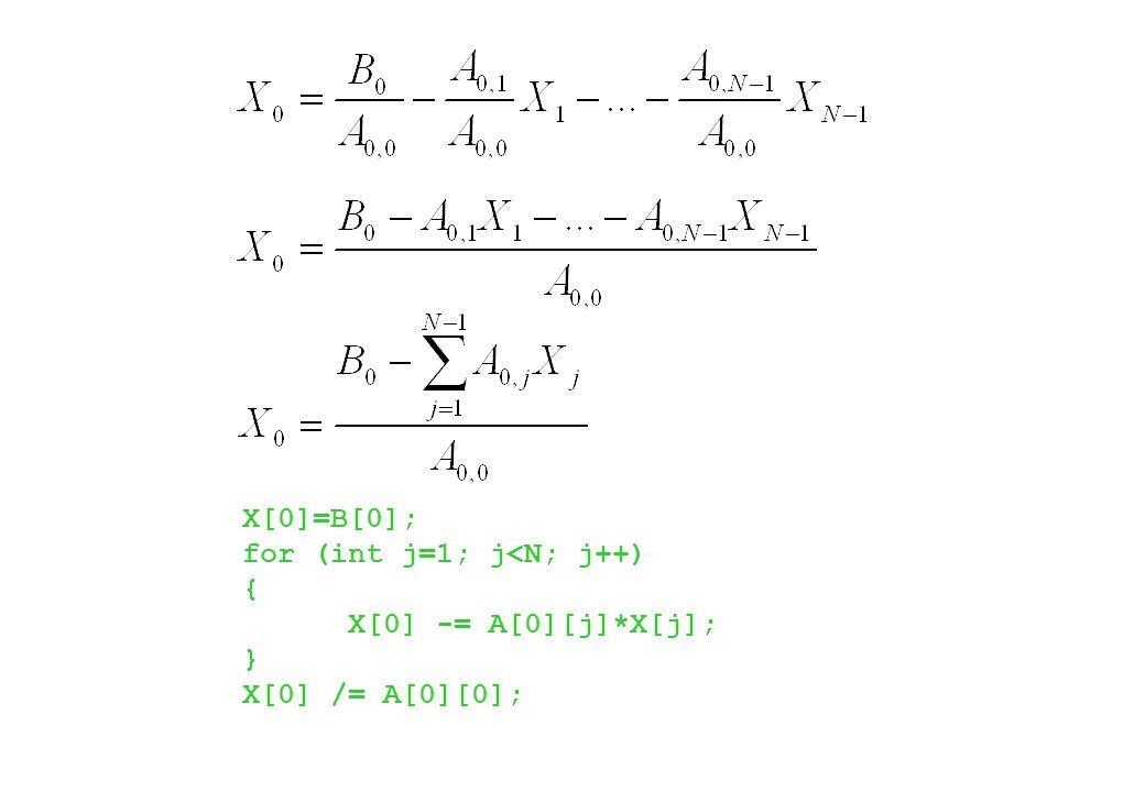 X[0]=B[0]; for (int j=1; j<N; j++) { X[0] -= A[0][j]*X[j]; } X[0] /= A[0][0];