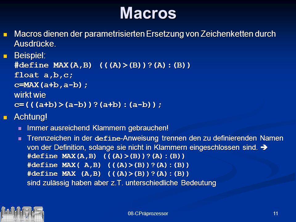 1108-CPräprozessorMacros Macros dienen der parametrisierten Ersetzung von Zeichenketten durch Ausdrücke. Macros dienen der parametrisierten Ersetzung