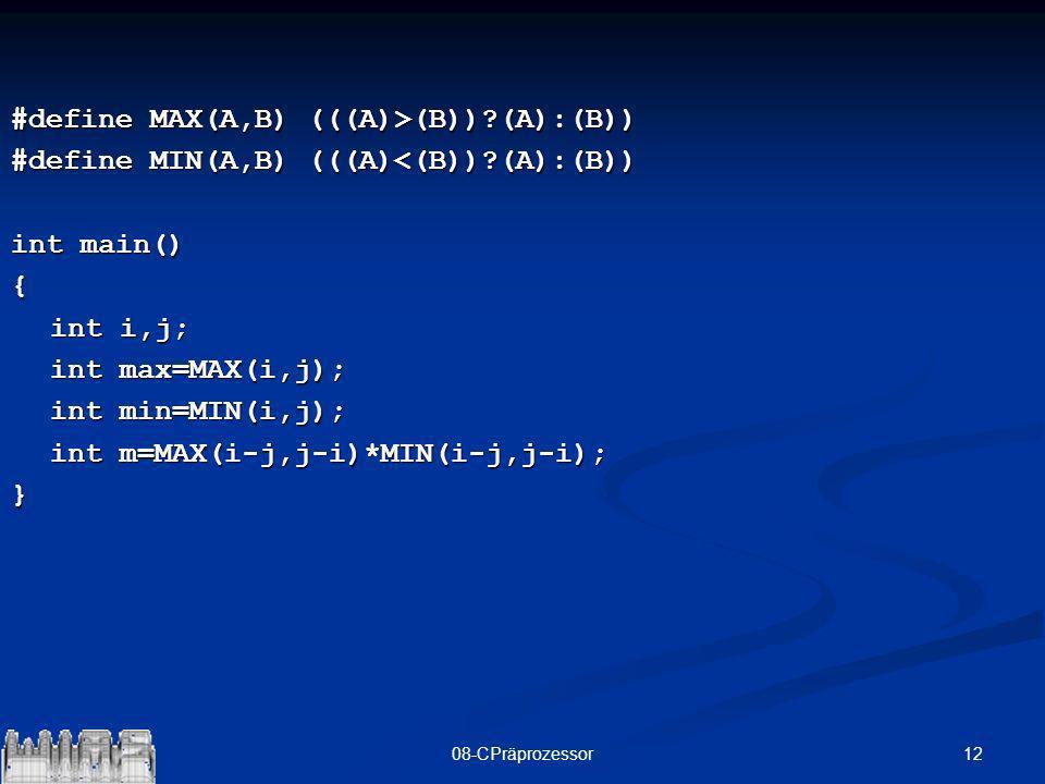 1208-CPräprozessor #define MAX(A,B) (((A)>(B))?(A):(B)) #define MIN(A,B) (((A)<(B))?(A):(B)) int main() { int i,j; int max=MAX(i,j); int min=MIN(i,j);