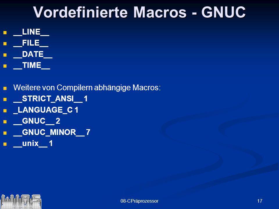1708-CPräprozessor Vordefinierte Macros - GNUC __LINE__ __FILE__ __DATE__ __TIME__ Weitere von Compilern abhängige Macros: __STRICT_ANSI__ 1 _LANGUAGE