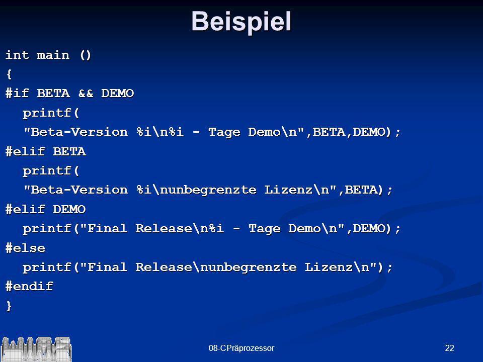 2208-CPräprozessorBeispiel int main () { #if BETA && DEMO printf(