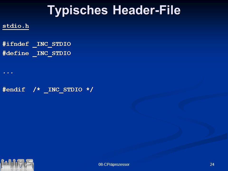 2408-CPräprozessor Typisches Header-File stdio.h #ifndef _INC_STDIO #define _INC_STDIO... #endif /* _INC_STDIO */