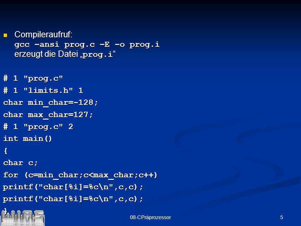 508-CPräprozessor Compileraufruf: gcc –ansi prog.c –E –o prog.i erzeugt die Datei prog.i Compileraufruf: gcc –ansi prog.c –E –o prog.i erzeugt die Dat