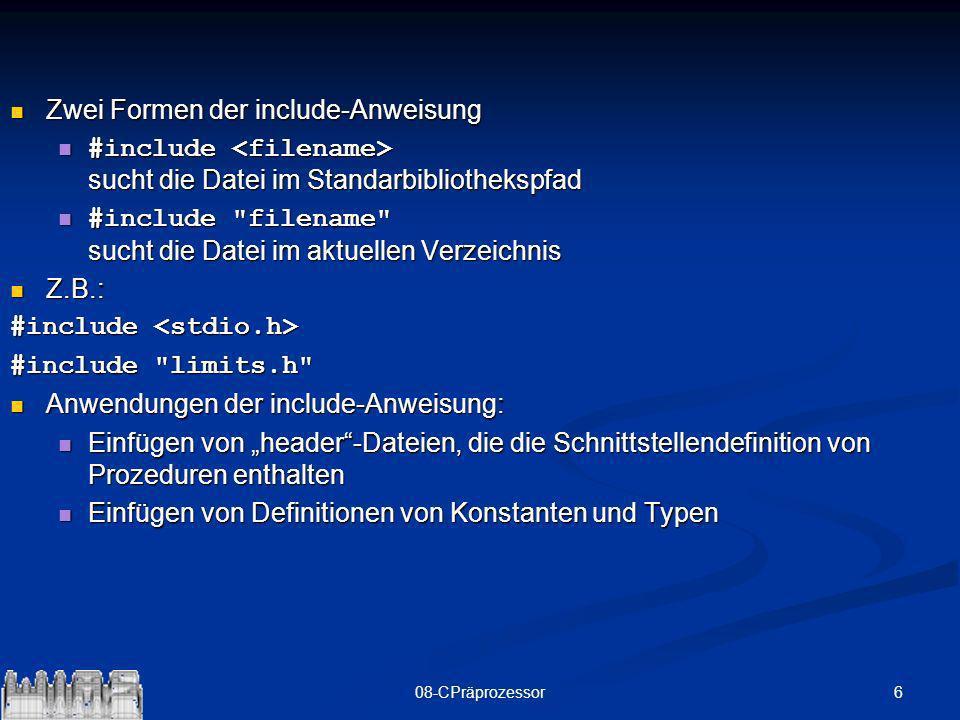 1708-CPräprozessor Vordefinierte Macros - GNUC __LINE__ __FILE__ __DATE__ __TIME__ Weitere von Compilern abhängige Macros: __STRICT_ANSI__ 1 _LANGUAGE_C 1 __GNUC__ 2 __GNUC_MINOR__ 7 __unix__ 1