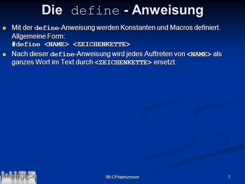 708-CPräprozessor Die define - Anweisung Mit der define -Anweisung werden Konstanten und Macros definiert. Allgemeine Form: #define Mit der define -An