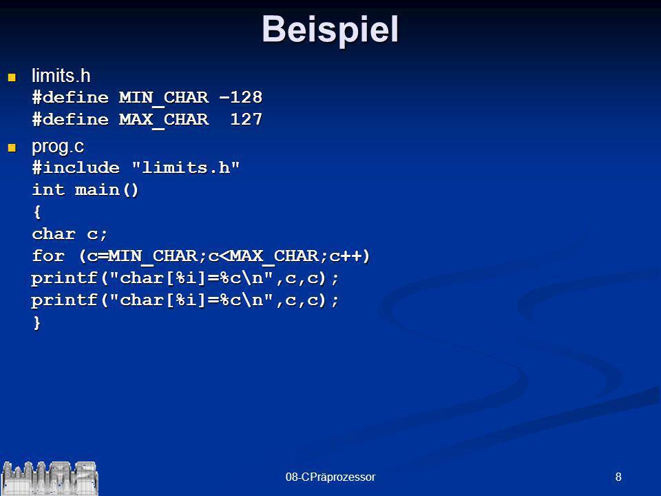 808-CPräprozessorBeispiel limits.h #define MIN_CHAR –128 #define MAX_CHAR 127 limits.h #define MIN_CHAR –128 #define MAX_CHAR 127 prog.c #include