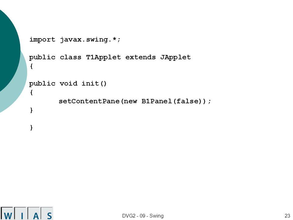 DVG2 - 09 - Swing23 import javax.swing.*; public class T1Applet extends JApplet { public void init() { setContentPane(new B1Panel(false)); }