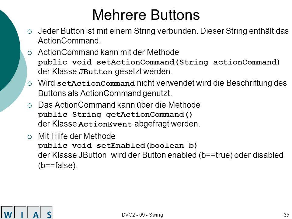 DVG2 - 09 - Swing35 Mehrere Buttons Jeder Button ist mit einem String verbunden. Dieser String enthält das ActionCommand. ActionCommand kann mit der M