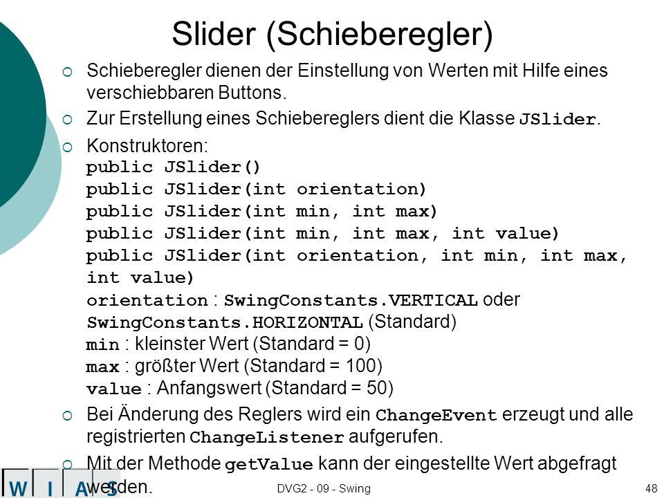 DVG2 - 09 - Swing48 Slider (Schieberegler) Schieberegler dienen der Einstellung von Werten mit Hilfe eines verschiebbaren Buttons. Zur Erstellung eine