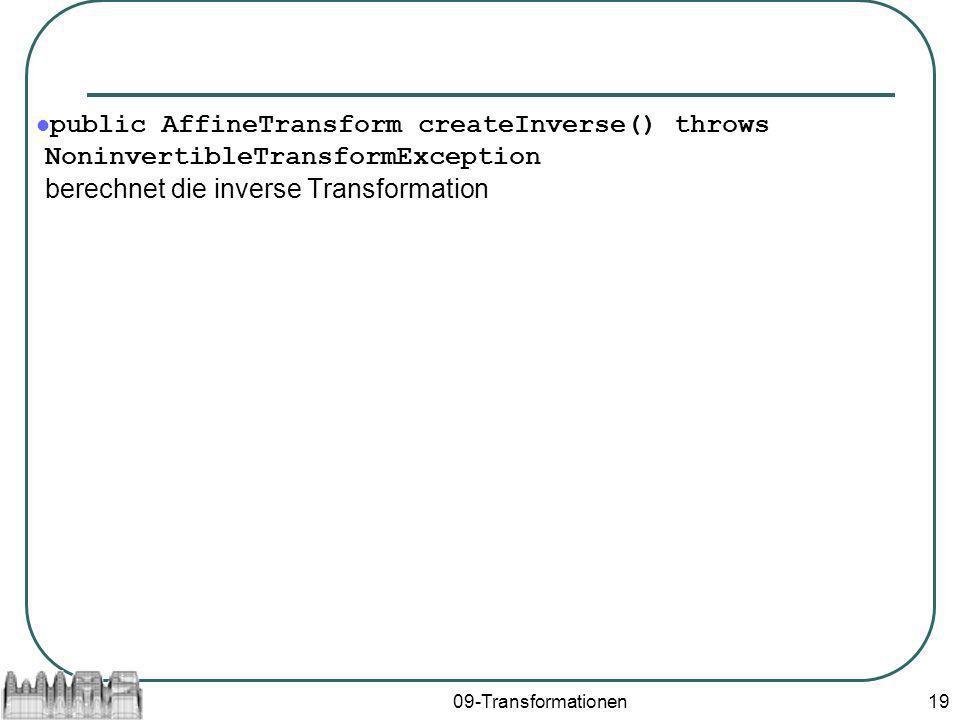 09-Transformationen19 public AffineTransform createInverse() throws NoninvertibleTransformException berechnet die inverse Transformation