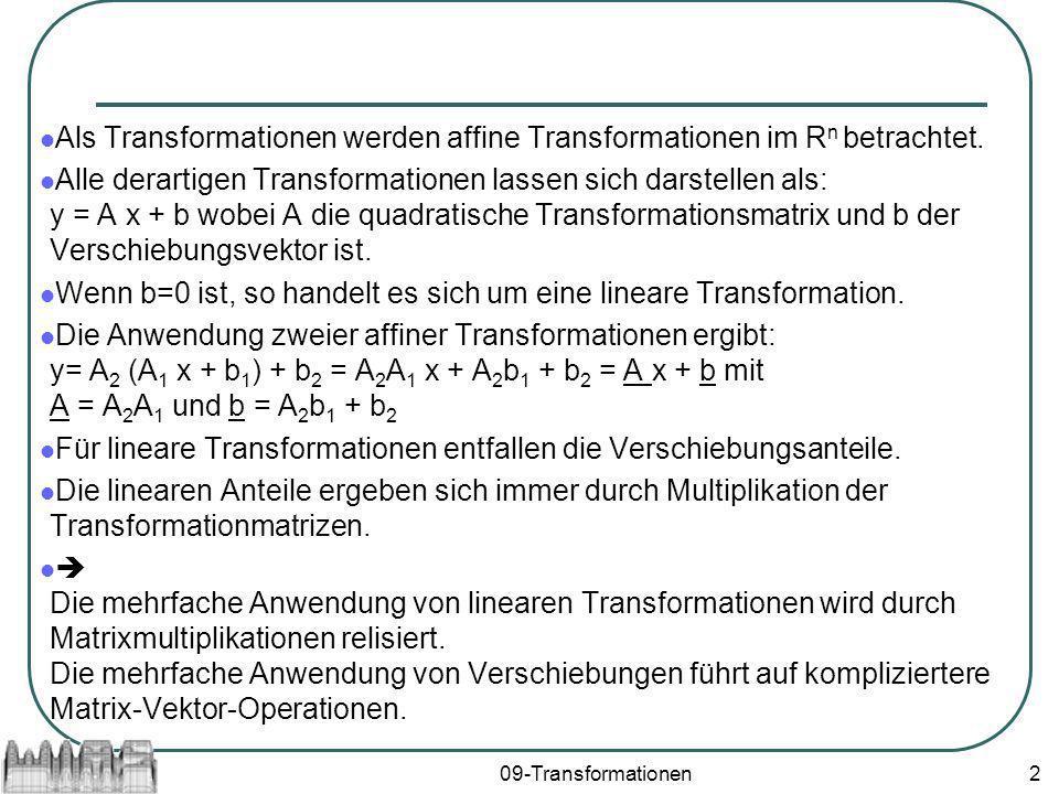 09-Transformationen2 Als Transformationen werden affine Transformationen im R n betrachtet. Alle derartigen Transformationen lassen sich darstellen al