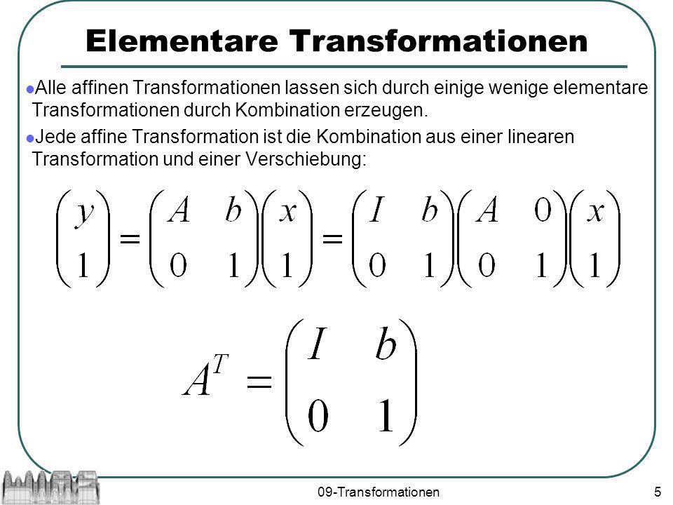 09-Transformationen5 Elementare Transformationen Alle affinen Transformationen lassen sich durch einige wenige elementare Transformationen durch Kombination erzeugen.