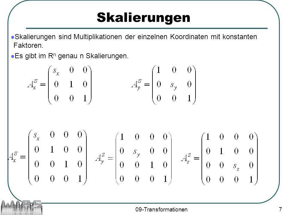 09-Transformationen7 Skalierungen Skalierungen sind Multiplikationen der einzelnen Koordinaten mit konstanten Faktoren. Es gibt im R n genau n Skalier