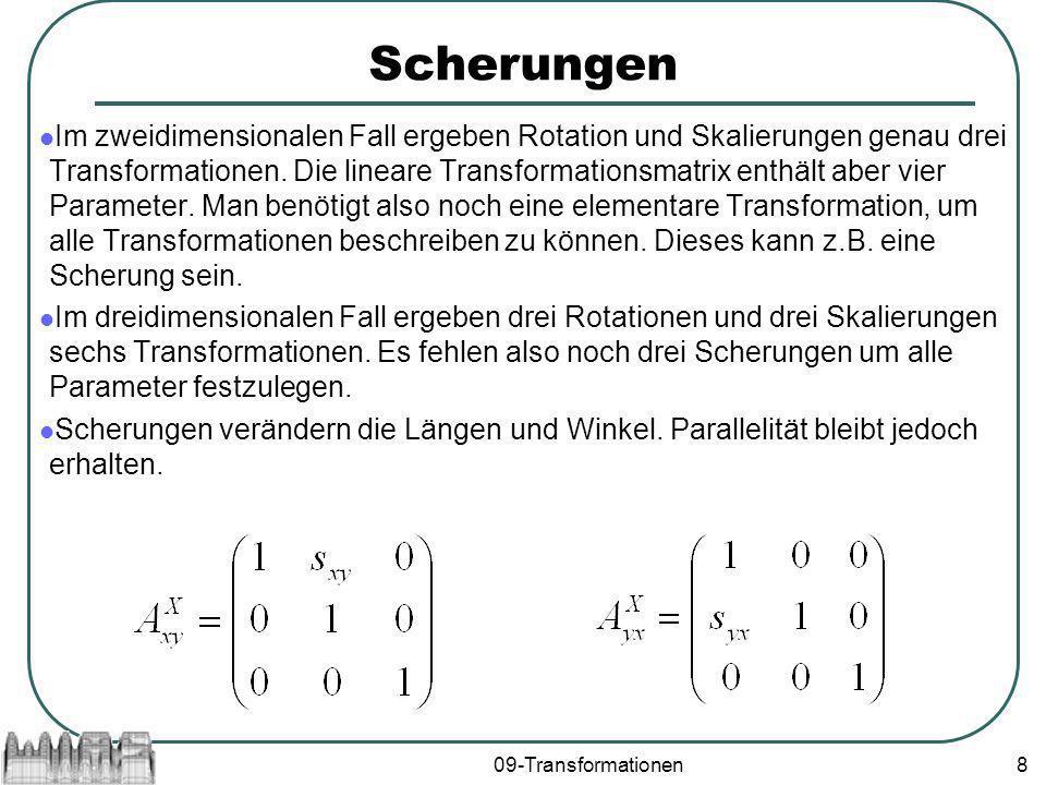 09-Transformationen8 Scherungen Im zweidimensionalen Fall ergeben Rotation und Skalierungen genau drei Transformationen.
