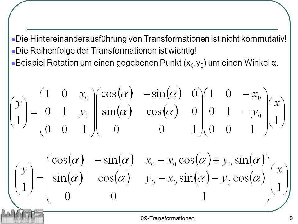 09-Transformationen9 Die Hintereinanderausführung von Transformationen ist nicht kommutativ! Die Reihenfolge der Transformationen ist wichtig! Beispie