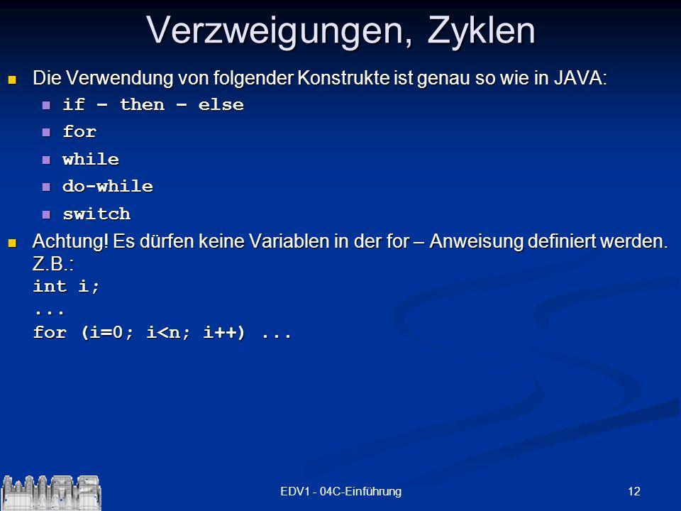 12EDV1 - 04C-Einführung Verzweigungen, Zyklen Die Verwendung von folgender Konstrukte ist genau so wie in JAVA: Die Verwendung von folgender Konstrukt