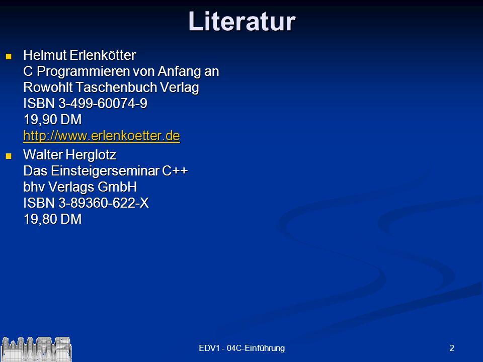 2EDV1 - 04C-EinführungLiteratur Helmut Erlenkötter C Programmieren von Anfang an Rowohlt Taschenbuch Verlag ISBN 3-499-60074-9 19,90 DM http://www.erl