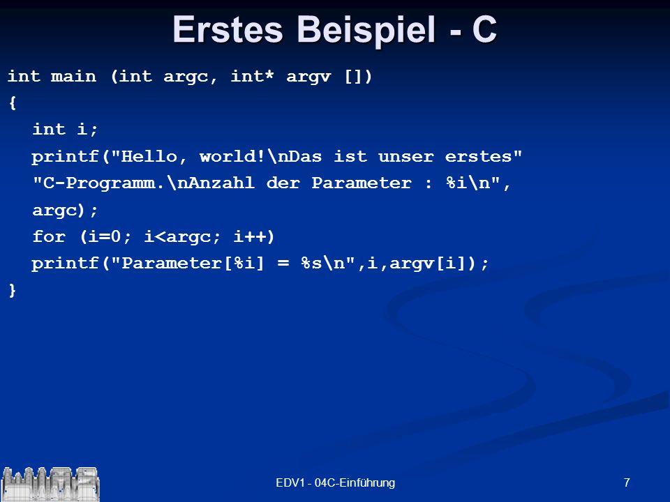 7EDV1 - 04C-Einführung Erstes Beispiel - C int main (int argc, int* argv []) { int i; printf(